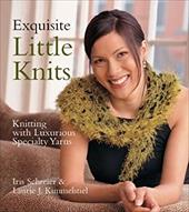 Exquisite Little Knits: Knitting with Luxurious Specialty Yarns 7134689