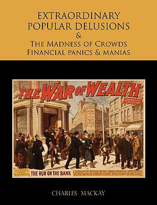 Extraordinary Popular Delusions and the Madness of Crowds Financial Panics and Manias 9781578987665
