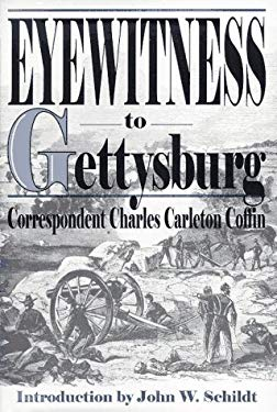 Eyewitness to Gettysburg: The Story of Gettysburg as Told by the Leading Correspondent of His Day. 9781572490659