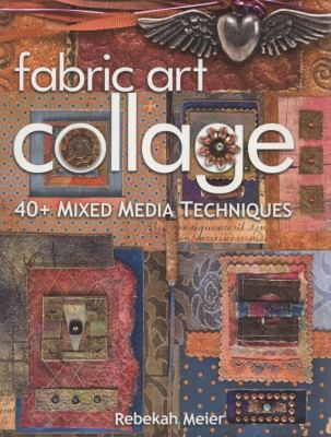 Fabric Art Collage: 40+ Mixed Media Techniques 9781571205803