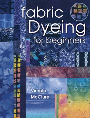 Fabric Dyeing for Beginners 9781574328134