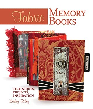 Fabric Memory Books: Techniques, Projects, Inspiration 9781579909857