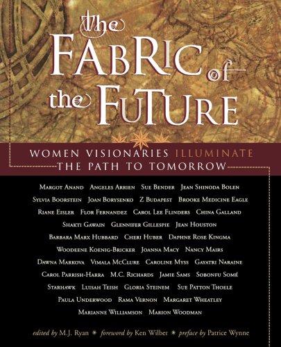 Fabric of the Future: Women Visionaries Illuminate the Path to Tomorrow 9781573241977
