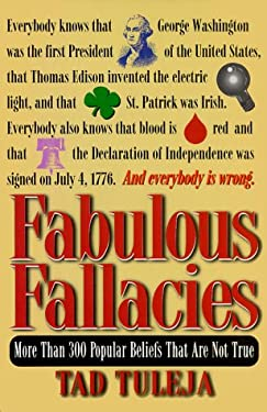 Fabulous Fallacies: More Than 300 Popular Beliefs That Are Not True 9781578660650