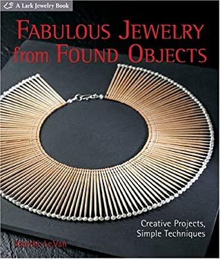 Fabulous Jewelry from Found Objects: Creative Projects, Simple Techniques 9781579905620