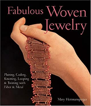 Fabulous Woven Jewelry: Plaiting, Coiling, Knotting, Looping & Twining with Fiber & Metal 9781579906146