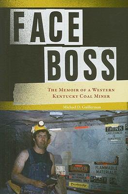Face Boss: The Memoir of a Western Kentucky Coal Miner 9781572336490