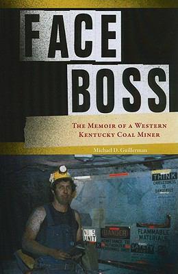 Face Boss: The Memoir of a Western Kentucky Coal Miner 9781572336933