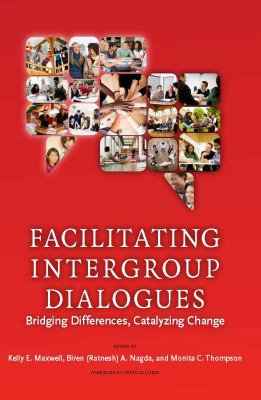 Facilitating Intergroup Dialogues: Bridging Differences, Catalyzing Change 9781579222918