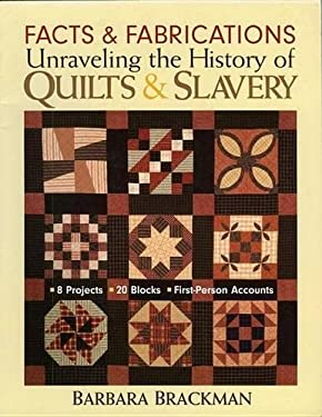 Facts & Fabrications: Unraveling the History of Quilts & Slavery 9781571203649