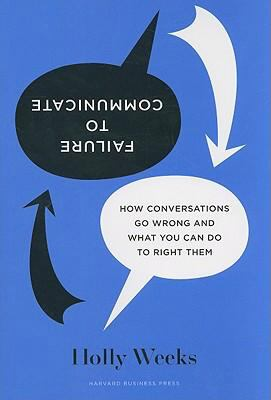 Failure to Communicate: How Conversations Go Wrong and What You Can Do to Right Them 9781578518999
