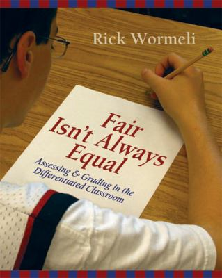Fair Isn't Always Equal: Assessing & Grading in the Differentiated Classroom 9781571104243
