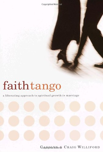 Faith Tango: A Liberating Approach to Spiritual Growth in Marriage 9781578565627