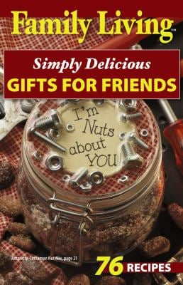 Family Living: Simply Delicious Gifts for Friends (Leisure Arts #75283) 9781574860580