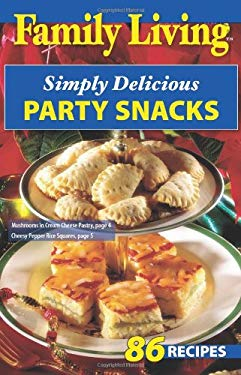 Family Living: Simply Delicious Party Snacks