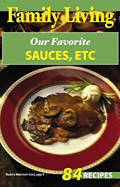 Family Living: Our Favorite Sauces, Etc. 9781574863031