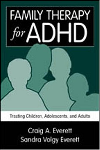 Family Therapy for ADHD: Treating Children, Adolescents, and Adults 9781572304383