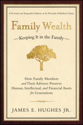 Family Wealth: Keeping It in the Family--How Family Members and Their Advisers Preserve Human, Intellectual, and Financial Assets for 9781576601518