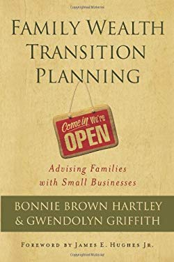 Family Wealth Transition Planning: Advising Families with Small Businesses 9781576603352