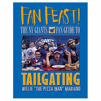 Fan Feast!: The Giants Fan Guide to Tailgating 9781572433458