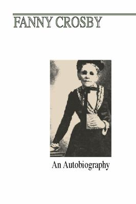 Fanny J. Crosby: An Autobiography 9781579102074