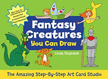 Fantasy Creatures You Can Draw: The Amazing Step-By-Step Art Card Studio [With More Than 30 Instructional Cards and 8 Colored Pencils and Pencil Sharp 9781579909055