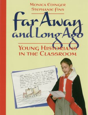 Far Away and Long Ago: Young Historians in the Classroom 9781571100443