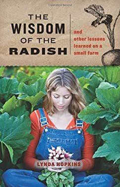 The Wisdom of the Radish: And Other Lessons Learned on a Small Farm 9781570616426