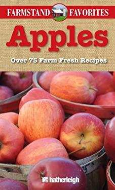 Apples: Over 75 Farm Fresh Recipes 9781578263585