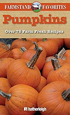 Pumpkins: Over 75 Farm Fresh Recipes 9781578263578
