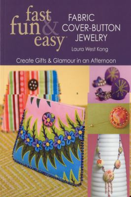 Fast, Fun & Easy Fabric Cover-Button Jewelry: Create Gifts & Glamour in an Afternoon 9781571206237