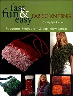 Fast, Fun & Easy Fabric Knitting: Fabulous Projects-Great New Looks 9781571203038