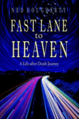 Fast Lane to Heaven: A Life-After-Death Journey 9781571743367