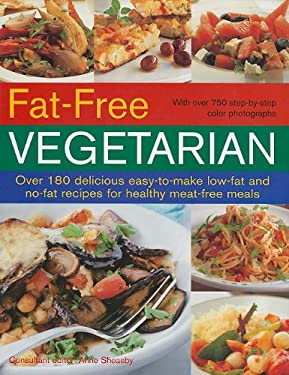 Fat-Free Vegetarian: Over 180 Delicious Easy-To-Make Low-Fat and No-Fat Recipes for Healthy Meat-Free Meals 9781572155312