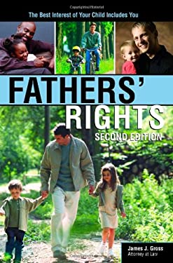 Fathers' Rights, 2e: The Best Interest of Your Child Includes You 9781572485679
