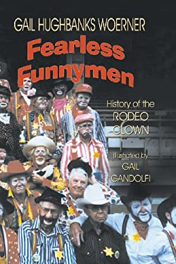 Fearless Funnymen: The History of the Rodeo Clown 9781571682826