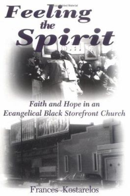 Feeling the Spirit: Faith and Hope in an Evangelical Black Storefront Church 9781570030512