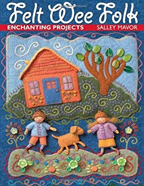 Felt Wee Folk: Enchanting Projects 9781571201935