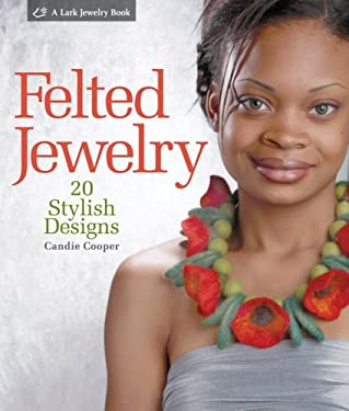 Felted Jewelry: 20 Stylish Designs 9781579908706