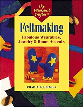 Feltmaking: Fabulous Wearables, Jewelry & Home Accents 9781579902520