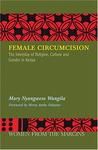 Female Circumcision: The Interplay of Religion, Culture and Gender in Kenya 9781570757105