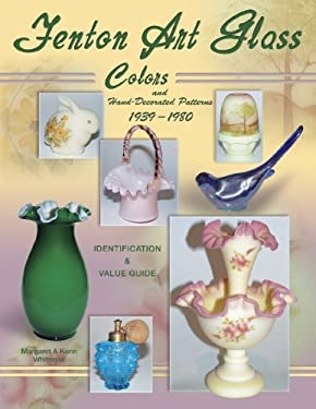 Fenton Art Glass Colors and Hand-Decorated Patterns 1939-1980: Identification & Value Guide 9781574324181