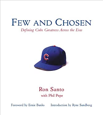 Few and Chosen Cubs: Defining Cubs Greatness Across the Eras 9781572437104