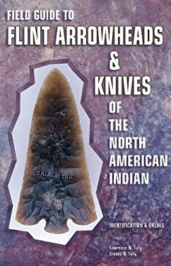 Field Guide to Flint Arrowheads & Knives North Amer Indian 9781574320169