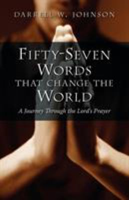 Fifty-Seven Words That Change the World: A Journey Through the Lord's Prayer 9781573832786