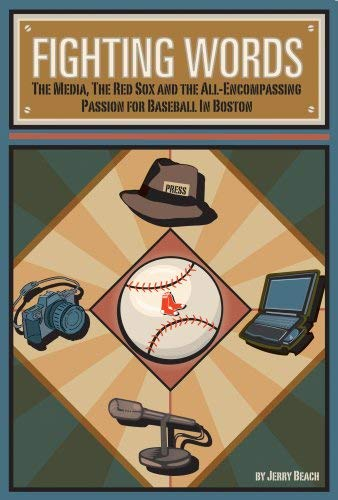 Fighting Words: The Media, the Red Sox and How Boston Finally Won It All 9781579401214