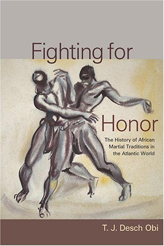 Fighting for Honor: The History of African Martial Arts in the Atlantic World 9781570037184