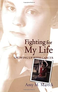 Fighting for My Life: Growing Up with Cancer 9781577491682