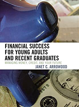 Financial Success for Young Adults and Recent Graduates: Managing Money, Credit, and Your Future 9781578864096