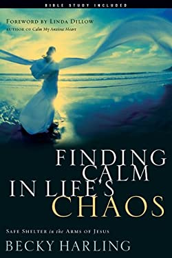 Finding Calm in Life's Chaos: Safe Shelter in the Arms of Jesus 9781576836194